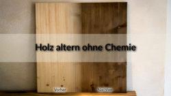 Holz altern / beizen ohne Chemie